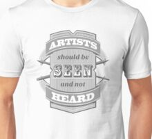 Artists Should Be Seen and Not Heard T-Shirt