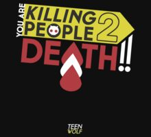 You're Killing People! TO DEATH! by glower