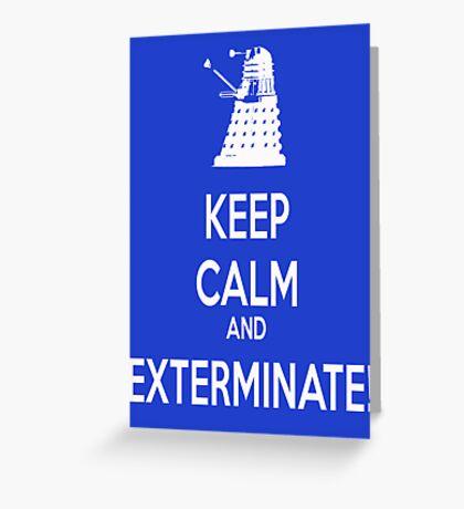 Keep Calm and Exterminate! Greeting Card