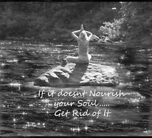 If it doesnt nourish your soul....get rid of it by DIANE KLEVECKA