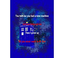 Doctor Who quote - Never want to grow up Photographic Print