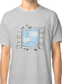 be open to everything grey Classic T-Shirt