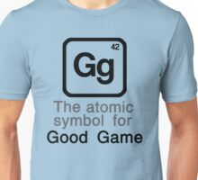 Gg - The atomic symbol for 'Good Game' Unisex T-Shirt