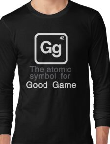 Gg - The atomic symbol for 'Good Game' Long Sleeve T-Shirt