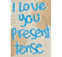 I love you present tense Photographic Print
