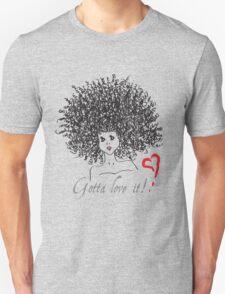 Gotta Love it! Unisex T-Shirt