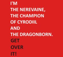 I'm the Nerevaine, the Champion of Cyrodiil and the Dragonborn. by TheNamlessGuy