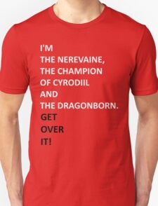 I'm the Nerevaine, the Champion of Cyrodiil and the Dragonborn. Unisex T-Shirt
