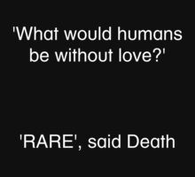 What would humans be without love? Rare by TheNamlessGuy