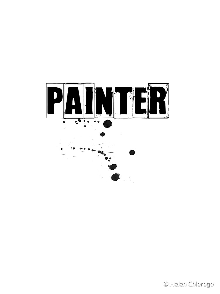 Painter Tshirt and Hoodie  by © Helen Chierego