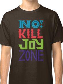 No KILL JOY zone Classic T-Shirt