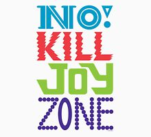 No KILL JOY zone Unisex T-Shirt