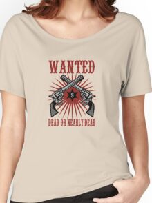 Wanted - Dead or nearly dead Women's Relaxed Fit T-Shirt