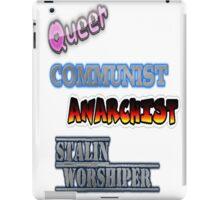 Queer Communist Anarchist Stalin Worshipper  iPad Case/Skin