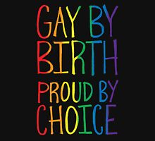 Gay by Birth Proud by Choice Unisex T-Shirt