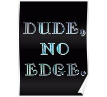 DUDE, NO EDGE Poster