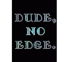 DUDE, NO EDGE Photographic Print