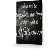 Every night is Halloween Greeting Card