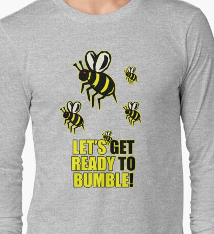 Ready to Bumble Long Sleeve T-Shirt