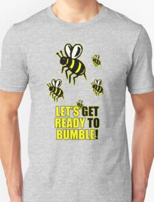 Ready to Bumble Unisex T-Shirt