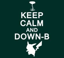 Keep Calm and Down-B by picky62