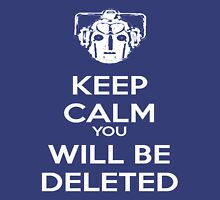 Keep Calm you will be deleted Unisex T-Shirt