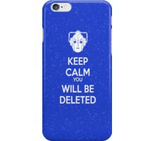 Keep Calm you will be deleted iPhone Case/Skin