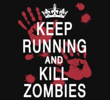 KEEP RUNNING AND KILL ZOMBIES (white text) by DanFooFighter