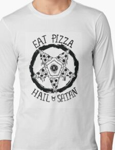 Eat Pizza Hail Satan Long Sleeve T-Shirt