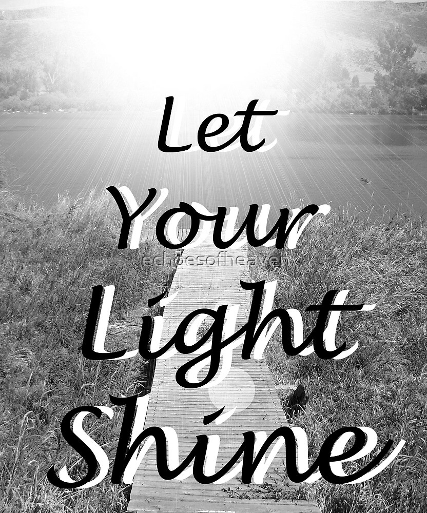 """""""Let Your Light Shine"""" by Carter L. Shepard by echoesofheaven"""