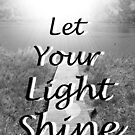 &quot;Let Your Light Shine&quot; by Carter L. Shepard by echoesofheaven