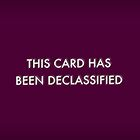 This Card Has Been Declassified by peachtrea