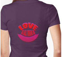 LOVE is all there is... Womens Fitted T-Shirt