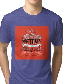 Stop Taking It Seriously Tri-blend T-Shirt