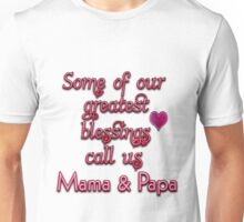 some of our greatest blessings call us Mama & Papa Unisex T-Shirt