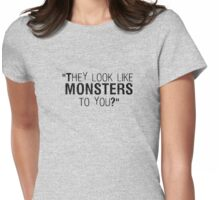 They Look Like Monsters To You? Womens Fitted T-Shirt