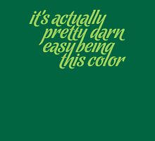 It's Actually Pretty Darn Easy Being This Color Unisex T-Shirt