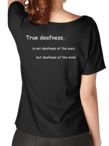 True Deafness is deafness of the mind Women's Relaxed Fit T-Shirt