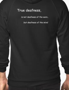 True Deafness is deafness of the mind T-Shirt