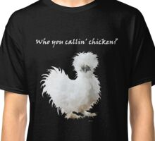 Who You Callin' Chicken? Classic T-Shirt