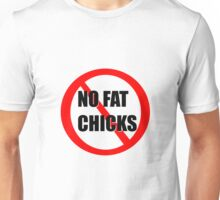 No fat chicks Unisex T-Shirt