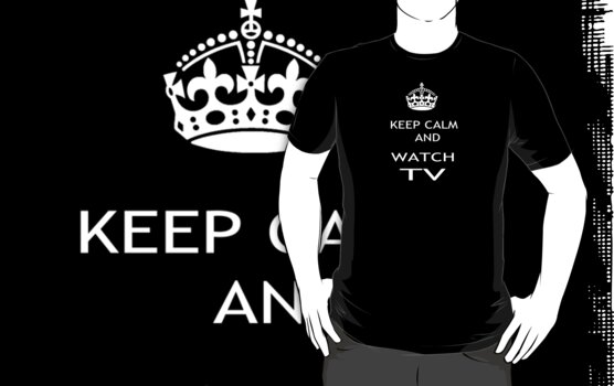 KEEP CALM AND WATCH TV :) by pharmacist89