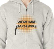 Work Hard Stay Humble! :D Zipped Hoodie