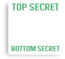Top secret - Bottom secret Canvas Print