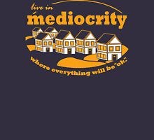 Live in Mediocrity Unisex T-Shirt