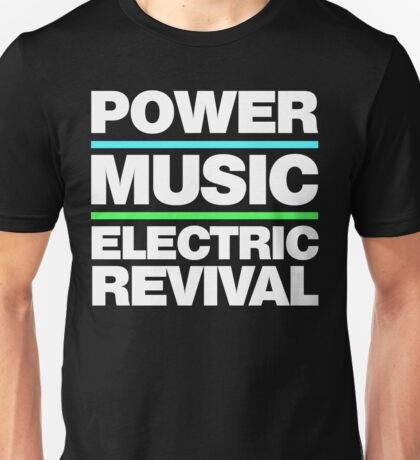 POWER. MUSIC. ELECTRIC REVIVAL. Unisex T-Shirt