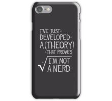 I've Just Developed A Theory That Proves I'm Not A Nerd iPhone Case/Skin