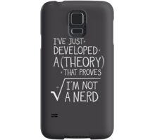 I've Just Developed A Theory That Proves I'm Not A Nerd Samsung Galaxy Case/Skin