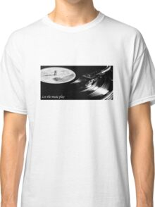 Let the music play Classic T-Shirt