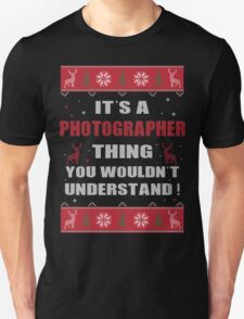 It's A Photographer Thing You Wouldn't Understand Ugly Christmas Printed Tee. T-Shirt